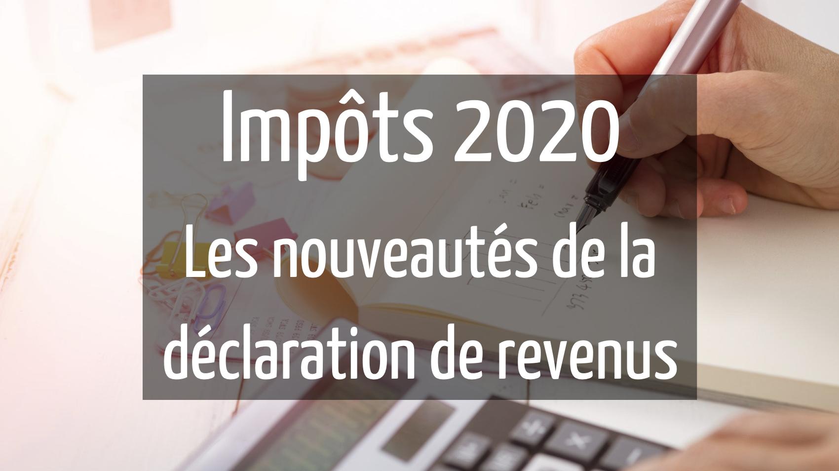 Les nouveautés de la déclaration de revenus 2020 - D Conseils